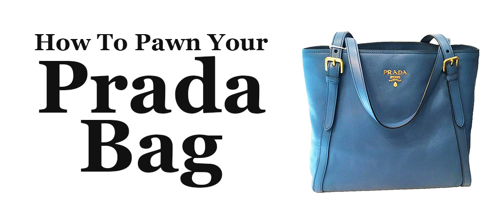 feabd9992d88 How To Pawn Your Prada bag